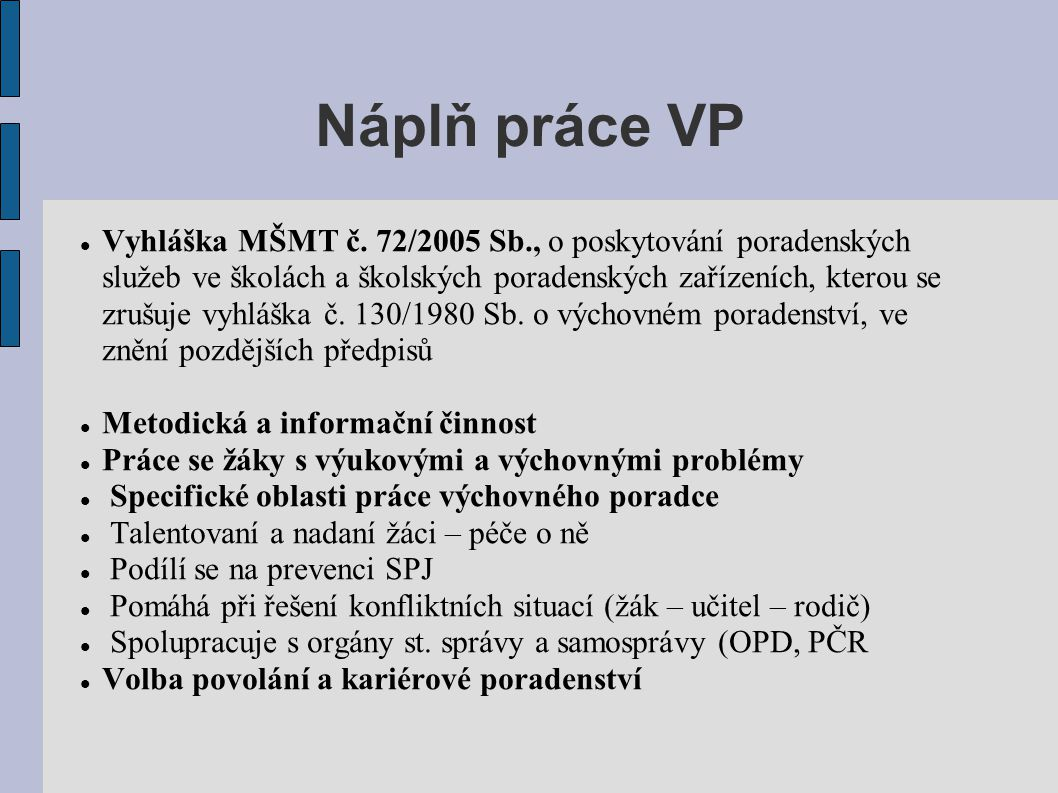 Náplň práce VP  Vyhláška MŠMT č. 72/2005 Sb., o poskytování poradenských služeb ve školách a školských poradenských zařízeních, kterou se zrušuje vyh