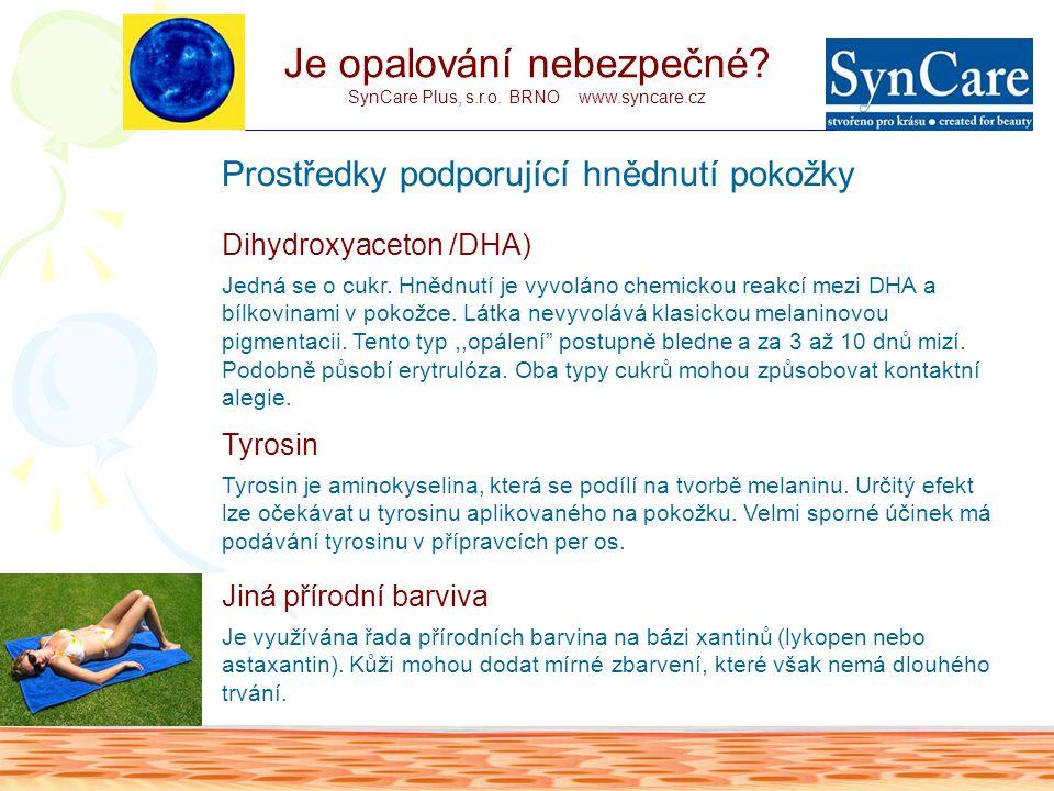 Prostředky podporující hnědnutí pokožky Dihydroxyaceton /DHA) Jedná se o cukr.