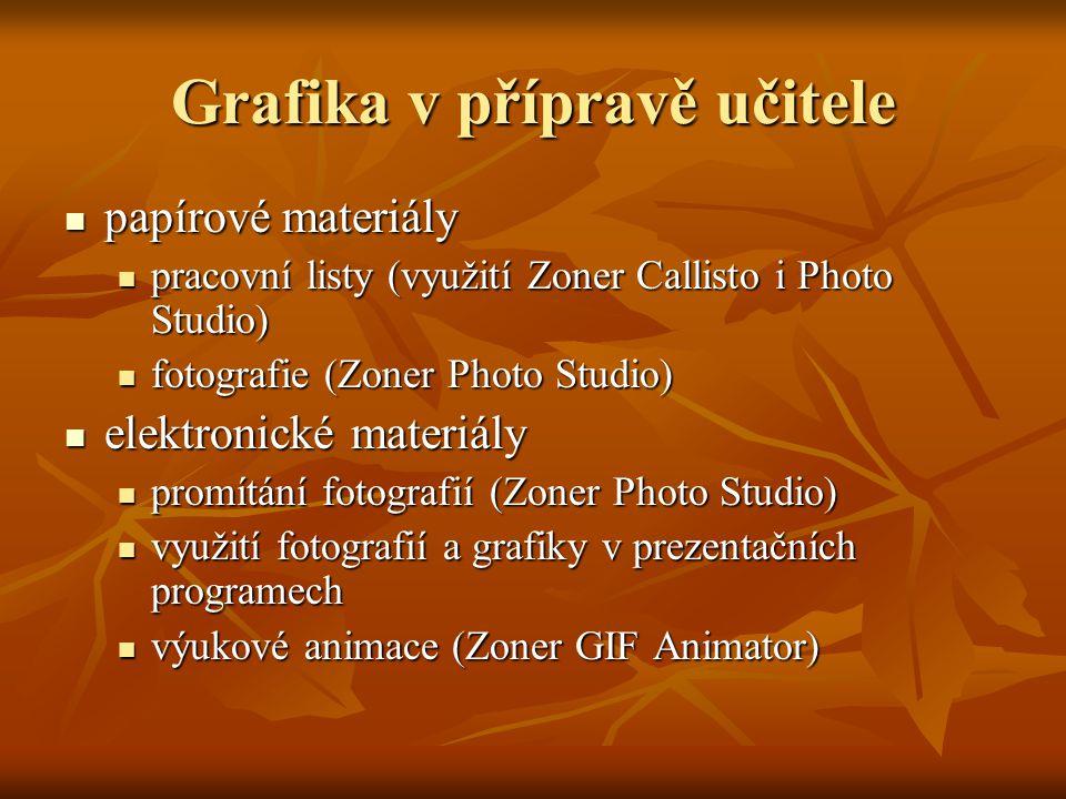 Grafika v přípravě učitele  papírové materiály  pracovní listy (využití Zoner Callisto i Photo Studio)  fotografie (Zoner Photo Studio)  elektroni