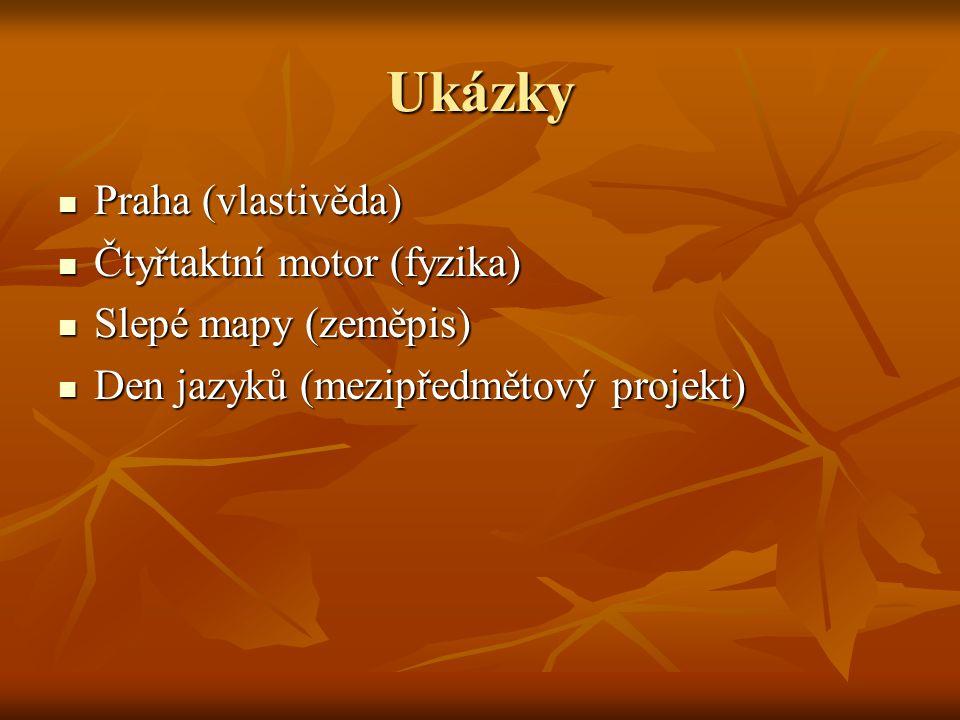 Ukázky  Praha (vlastivěda)  Čtyřtaktní motor (fyzika)  Slepé mapy (zeměpis)  Den jazyků (mezipředmětový projekt)