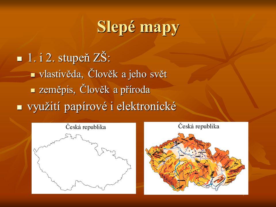 Slepé mapy  1. i 2. stupeň ZŠ:  vlastivěda, Člověk a jeho svět  zeměpis, Člověk a příroda  využití papírové i elektronické
