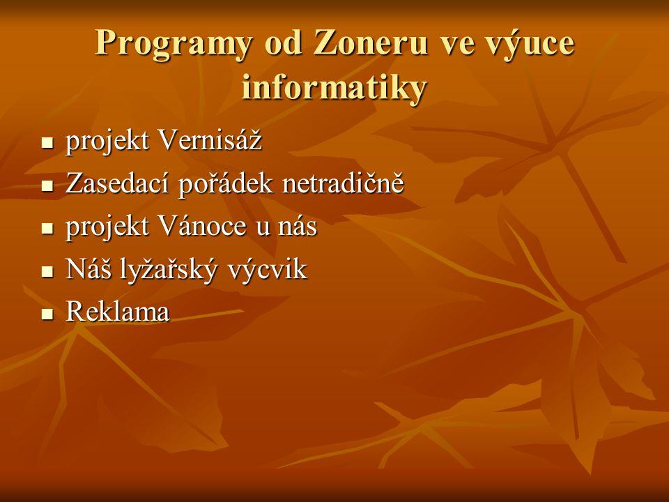 Programy od Zoneru ve výuce informatiky  projekt Vernisáž  Zasedací pořádek netradičně  projekt Vánoce u nás  Náš lyžařský výcvik  Reklama