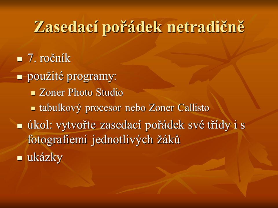 Zasedací pořádek netradičně  7. ročník  použité programy:  Zoner Photo Studio  tabulkový procesor nebo Zoner Callisto  úkol: vytvořte zasedací po