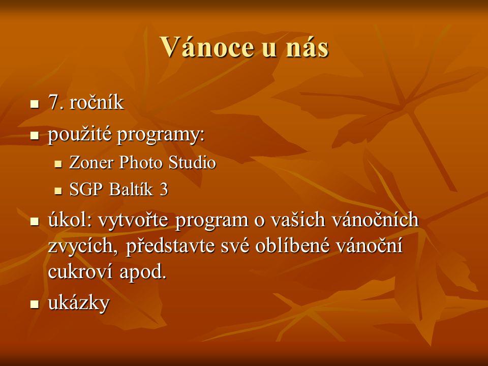 Vánoce u nás  7. ročník  použité programy:  Zoner Photo Studio  SGP Baltík 3  úkol: vytvořte program o vašich vánočních zvycích, představte své o