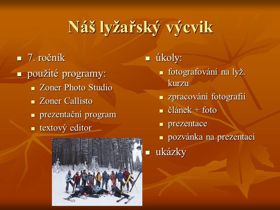 Náš lyžařský výcvik  7. ročník  použité programy:  Zoner Photo Studio  Zoner Callisto  prezentační program  textový editor  úkoly:  fotografov