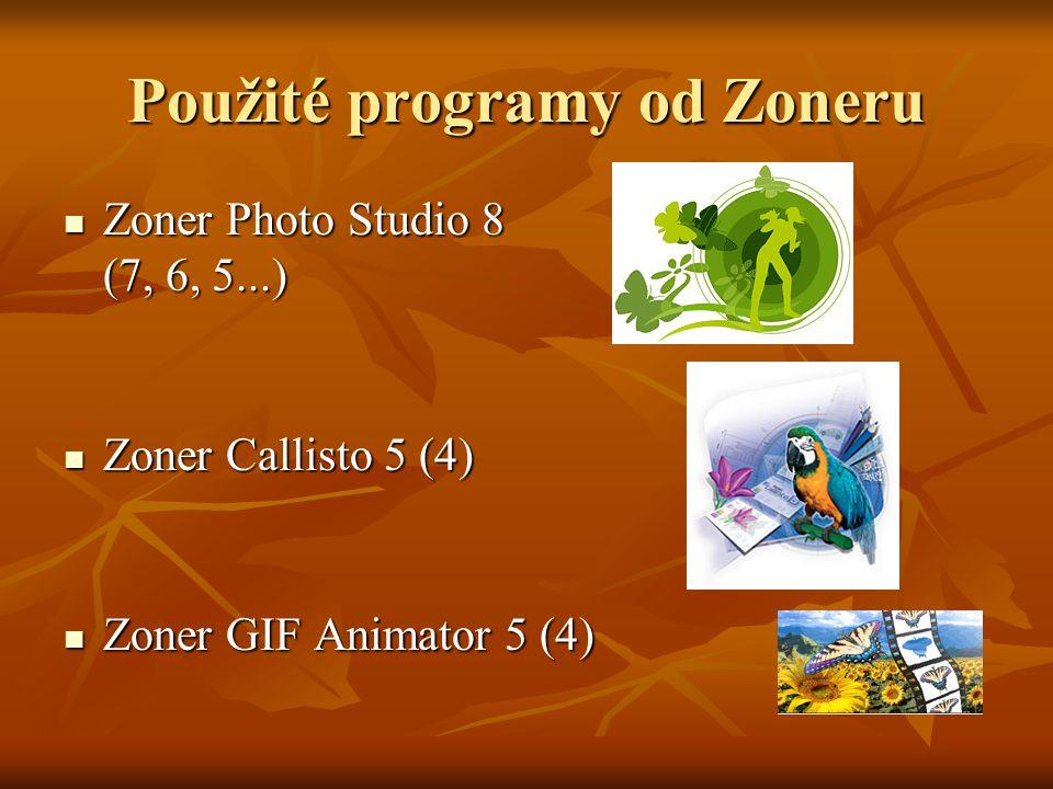 Použité programy od Zoneru  Zoner Photo Studio 8 (7, 6, 5...)  Zoner Callisto 5 (4)  Zoner GIF Animator 5 (4)