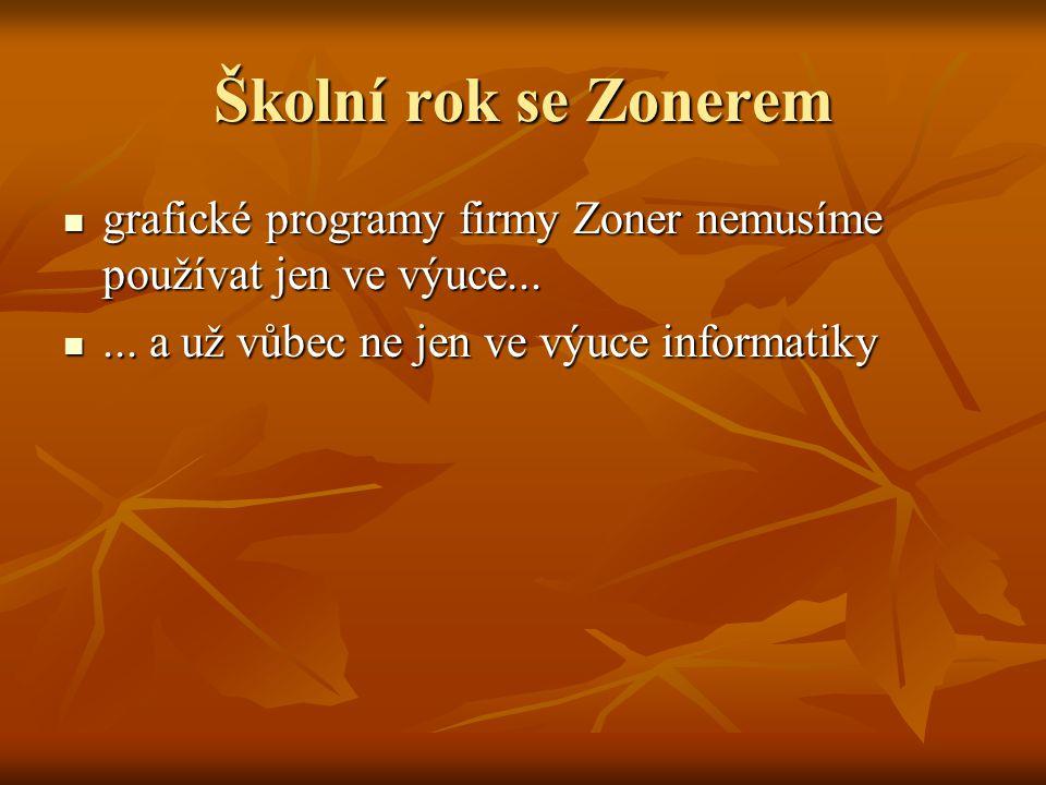 Školní rok se Zonerem  grafické programy firmy Zoner nemusíme používat jen ve výuce... ... a už vůbec ne jen ve výuce informatiky