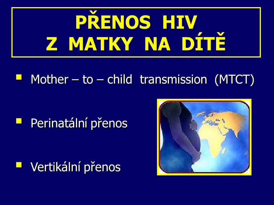 UNAIDS: UNAIDS: denně se nakazí HIV 1500 dětí (více než 90 % z nich získá infekci od své matky) Kdy dochází k MTCT .