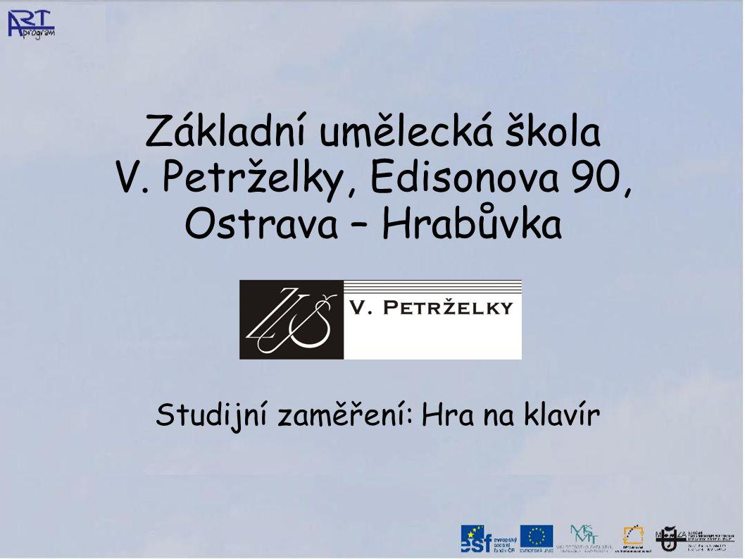 Základní umělecká škola V. Petrželky, Edisonova 90, Ostrava – Hrabůvka Studijní zaměření: Hra na klavír
