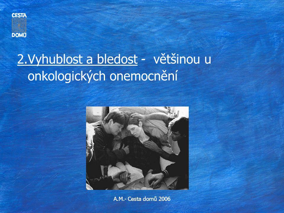 A.M.- Cesta domů 2006 2.Vyhublost a bledost - většinou u onkologických onemocnění