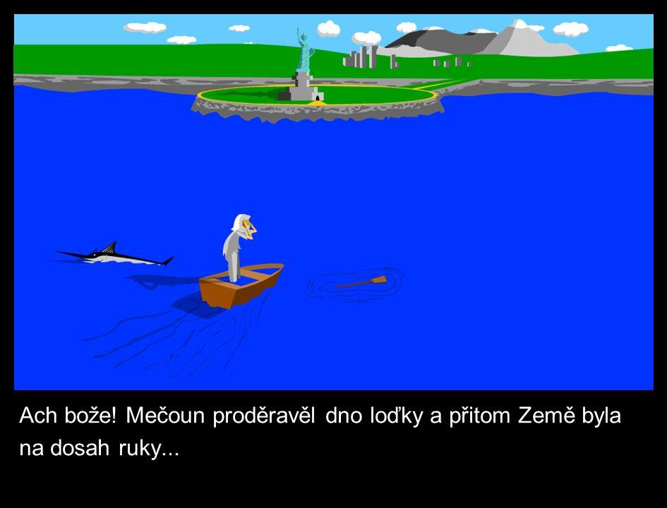 Ach bože! Mečoun proděravěl dno loďky a přitom Země byla na dosah ruky...