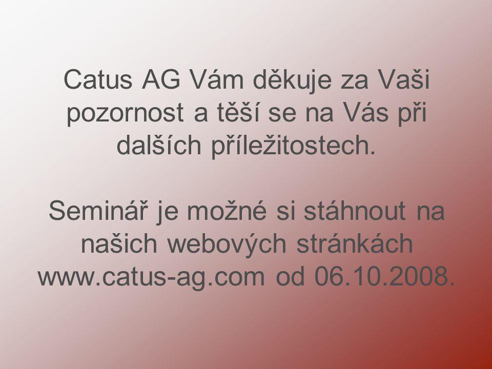 Catus AG Vám děkuje za Vaši pozornost a těší se na Vás při dalších příležitostech. Seminář je možné si stáhnout na našich webových stránkách www.catus
