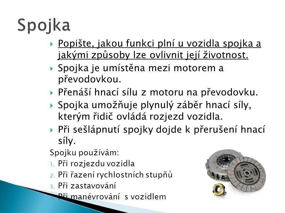  Popište, jakou funkci plní u vozidla spojka a jakými způsoby lze ovlivnit její životnost.  Spojka je umístěna mezi motorem a převodovkou.  Přenáší
