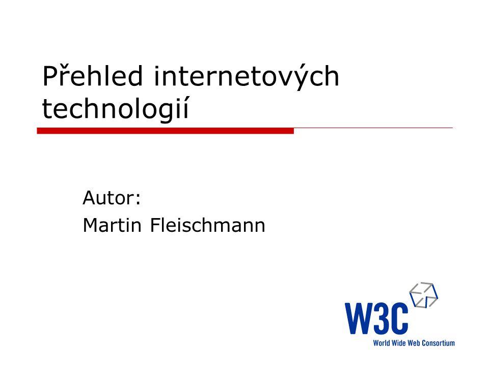 Přehled internetových technologií Autor: Martin Fleischmann
