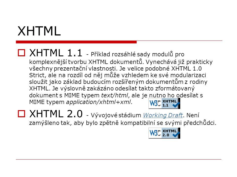 XHTML  XHTML 1.1 - Příklad rozsáhlé sady modulů pro komplexnější tvorbu XHTML dokumentů. Vynechává již prakticky všechny prezentační vlastnosti. Je v