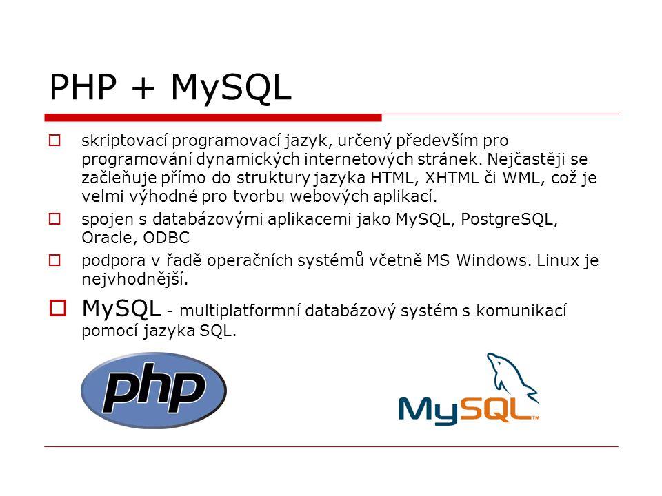 PHP + MySQL  skriptovací programovací jazyk, určený především pro programování dynamických internetových stránek. Nejčastěji se začleňuje přímo do st
