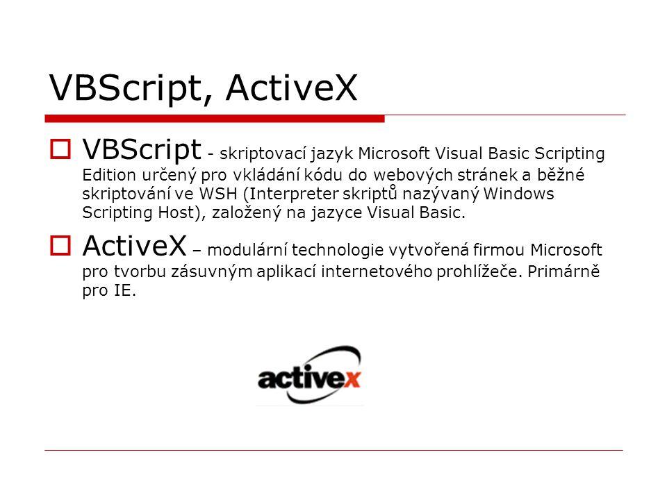 VBScript, ActiveX  VBScript - skriptovací jazyk Microsoft Visual Basic Scripting Edition určený pro vkládání kódu do webových stránek a běžné skripto