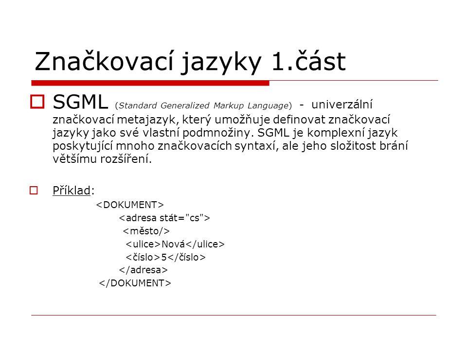 Značkovací jazyky 1.část  SGML (Standard Generalized Markup Language) - univerzální značkovací metajazyk, který umožňuje definovat značkovací jazyky