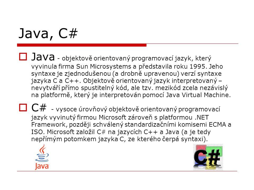 Java, C#  Java - objektově orientovaný programovací jazyk, který vyvinula firma Sun Microsystems a představila roku 1995. Jeho syntaxe je zjednodušen
