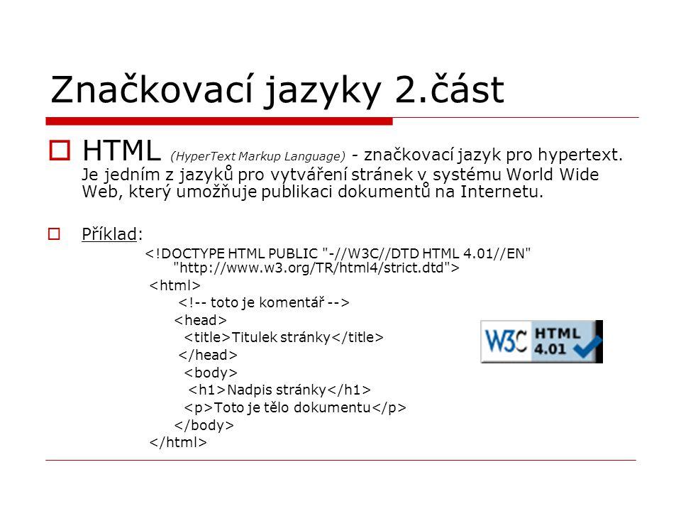 Značkovací jazyky 2.část  HTML ( HyperText Markup Language) - značkovací jazyk pro hypertext. Je jedním z jazyků pro vytváření stránek v systému Worl