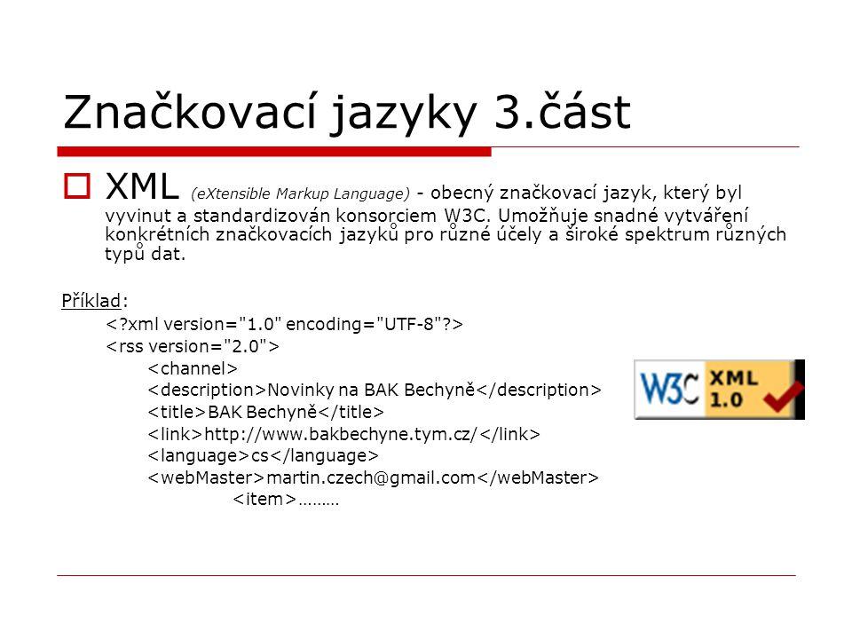 Značkovací jazyky 3.část  XML (eXtensible Markup Language) - obecný značkovací jazyk, který byl vyvinut a standardizován konsorciem W3C. Umožňuje sna