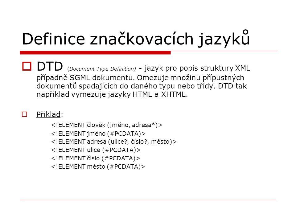 Definice značkovacích jazyků  DTD (Document Type Definition) - jazyk pro popis struktury XML případně SGML dokumentu. Omezuje množinu přípustných dok