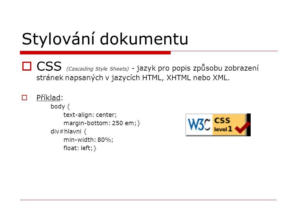 Stylování dokumentu  CSS (Cascading Style Sheets) - jazyk pro popis způsobu zobrazení stránek napsaných v jazycích HTML, XHTML nebo XML.  Příklad: b