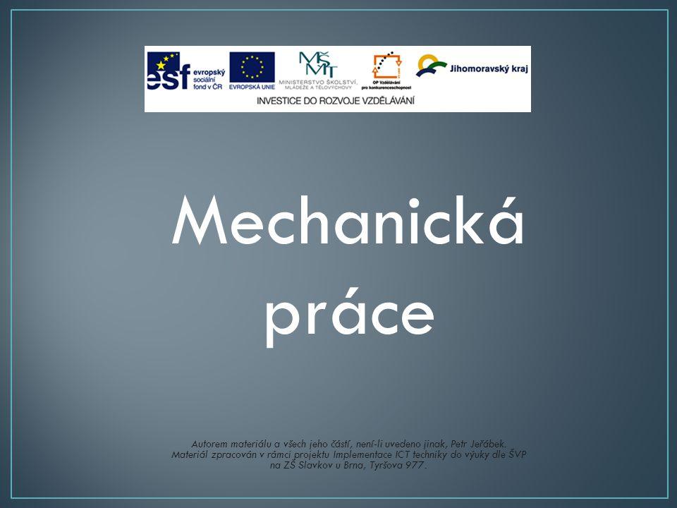 Mechanická práce Autorem materiálu a všech jeho částí, není-li uvedeno jinak, Petr Jeřábek. Materiál zpracován v rámci projektu Implementace ICT techn