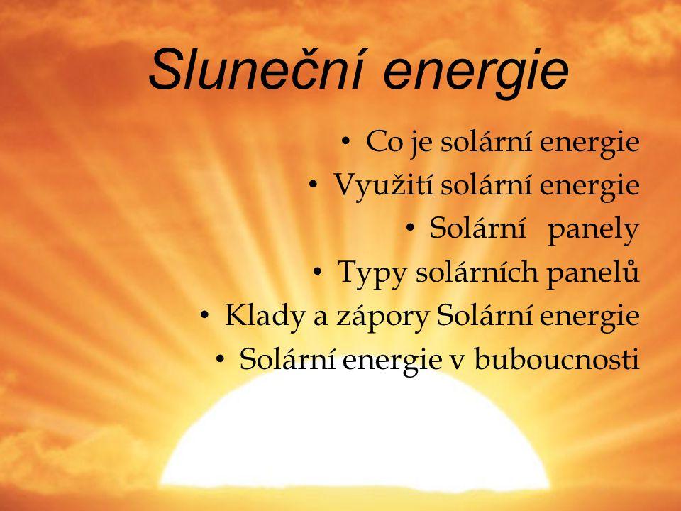 Sluneční energie • Co je solární energie • Využití solární energie • Solární panely • Typy solárních panelů • Klady a zápory Solární energie • Solární energie v buboucnosti
