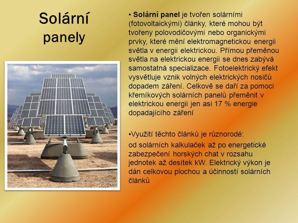 Solární panely • Solární panel je tvořen solárními (fotovoltaickými) články, které mohou být tvořeny polovodičovými nebo organickými prvky, které mění elektromagnetickou energii světla v energii elektrickou.