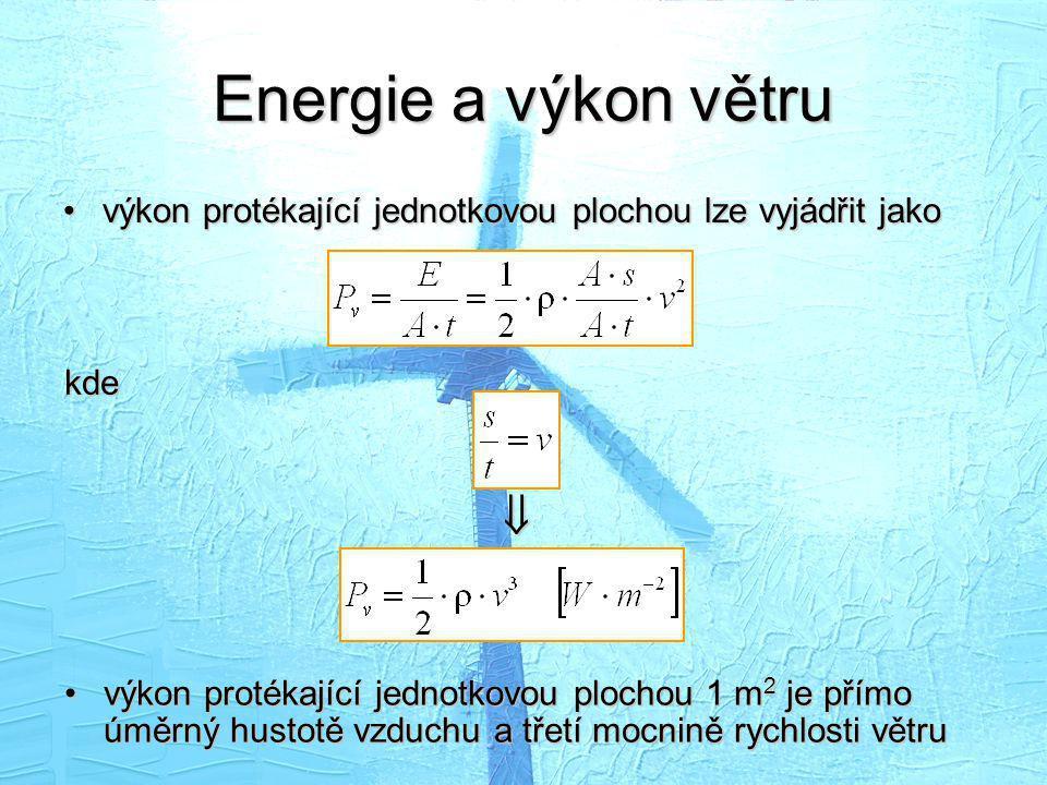 Energie a výkon větru •výkon protékající jednotkovou plochou lze vyjádřit jako kde •výkon protékající jednotkovou plochou 1 m 2 je přímo úměrný hustot