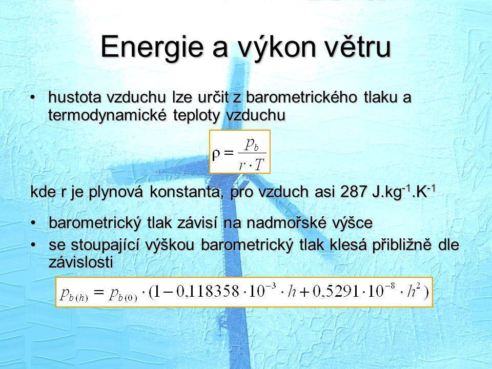 Energie a výkon větru •hustota vzduchu lze určit z barometrického tlaku a termodynamické teploty vzduchu kde r je plynová konstanta, pro vzduch asi 28