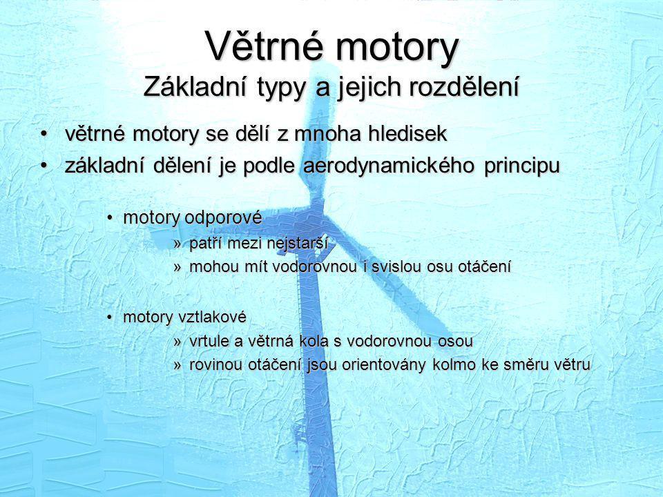 Větrné motory Základní typy a jejich rozdělení •větrné motory se dělí z mnoha hledisek •základní dělení je podle aerodynamického principu •motory odpo