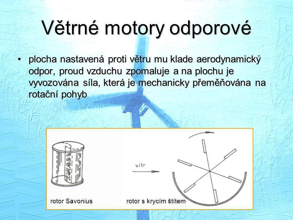 Větrné motory odporové •plocha nastavená proti větru mu klade aerodynamický odpor, proud vzduchu zpomaluje a na plochu je vyvozována síla, která je me
