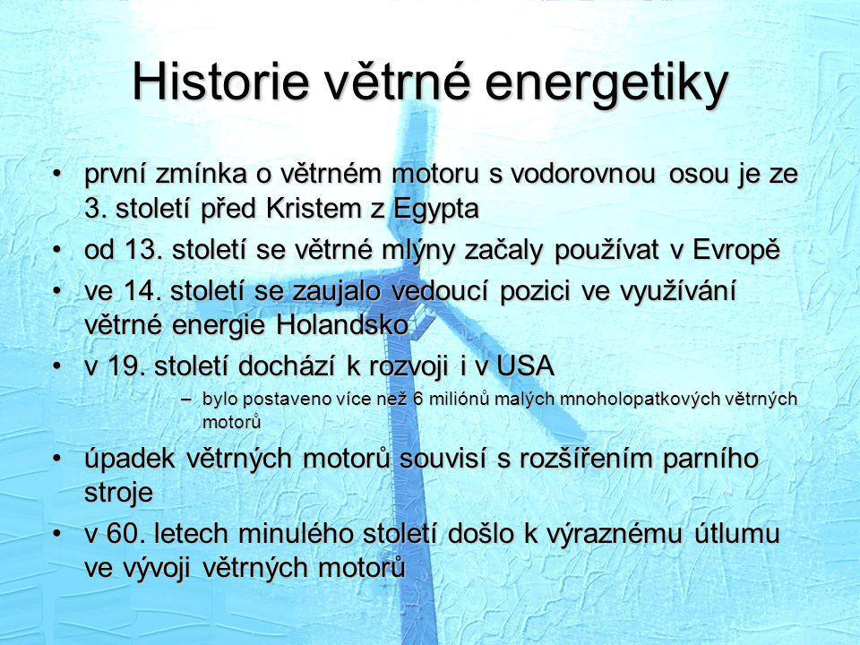Historie větrné energetiky •první zmínka o větrném motoru s vodorovnou osou je ze 3. století před Kristem z Egypta •od 13. století se větrné mlýny zač