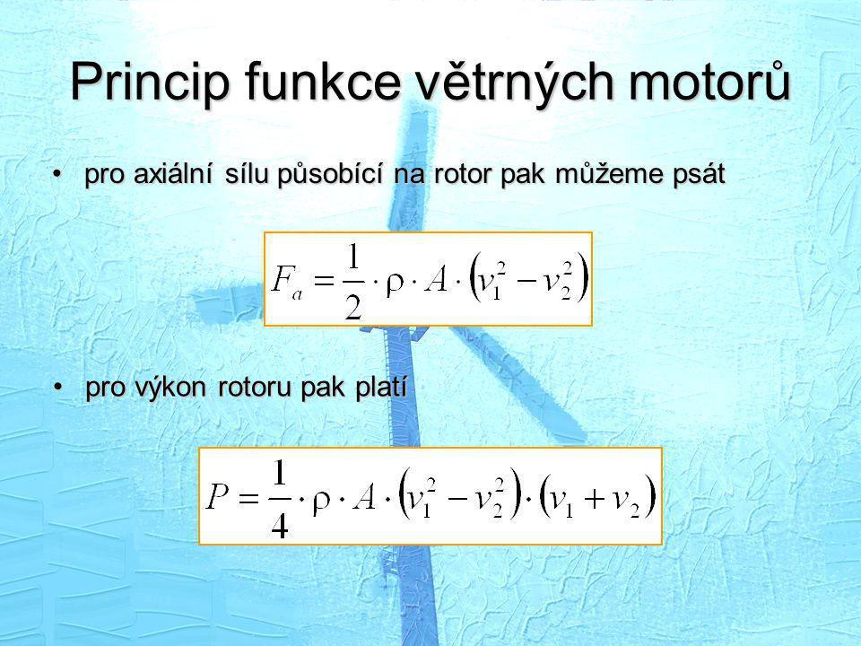 Princip funkce větrných motorů •pro axiální sílu působící na rotor pak můžeme psát •pro výkon rotoru pak platí