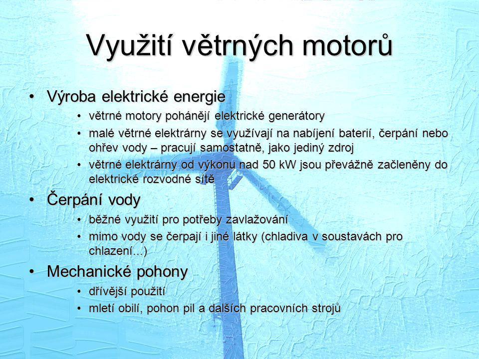 Využití větrných motorů •Výroba elektrické energie •větrné motory pohánějí elektrické generátory •malé větrné elektrárny se využívají na nabíjení bate