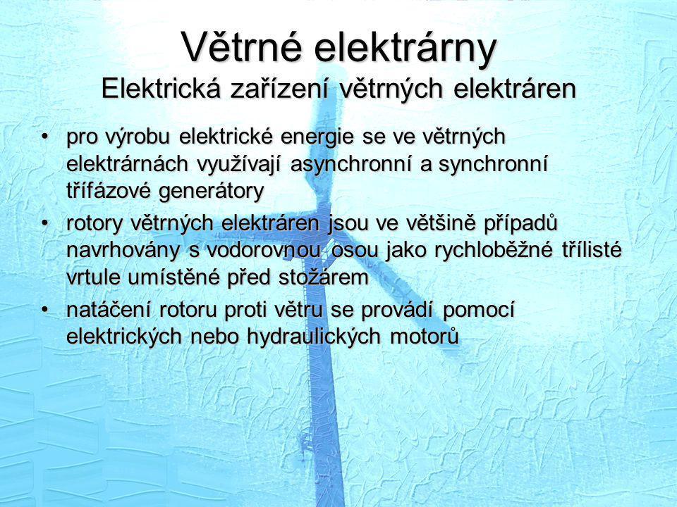 Větrné elektrárny Elektrická zařízení větrných elektráren •pro výrobu elektrické energie se ve větrných elektrárnách využívají asynchronní a synchronn