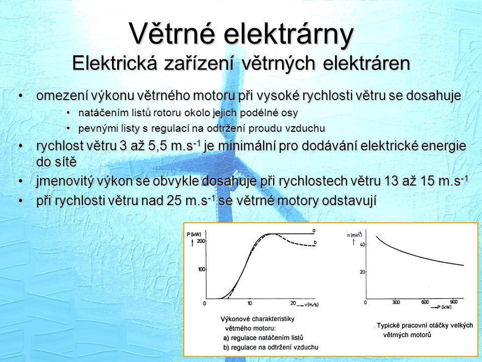 Větrné elektrárny Elektrická zařízení větrných elektráren •omezení výkonu větrného motoru při vysoké rychlosti větru se dosahuje •natáčením listů roto