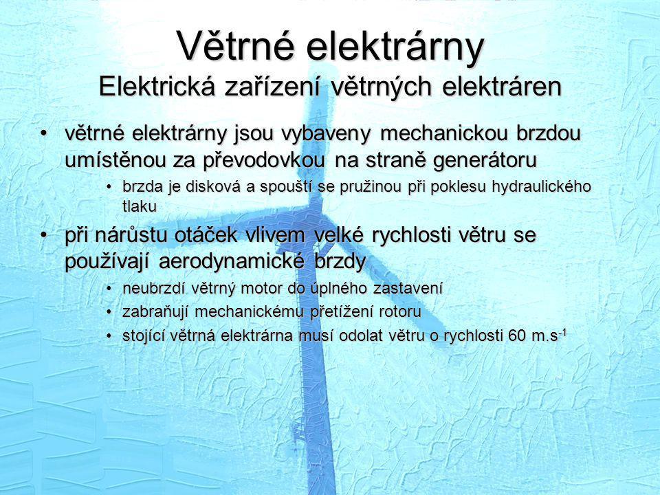 Větrné elektrárny Elektrická zařízení větrných elektráren •větrné elektrárny jsou vybaveny mechanickou brzdou umístěnou za převodovkou na straně gener