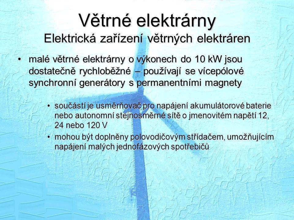 Větrné elektrárny Elektrická zařízení větrných elektráren •malé větrné elektrárny o výkonech do 10 kW jsou dostatečně rychloběžné – používají se vícep