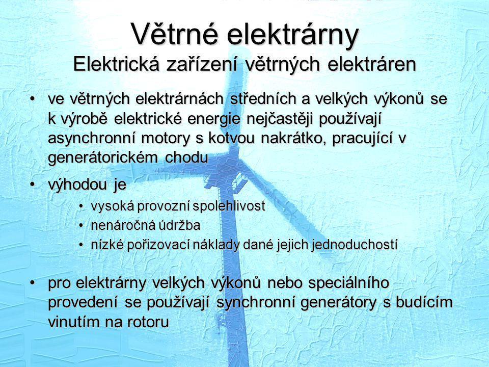 Větrné elektrárny Elektrická zařízení větrných elektráren •ve větrných elektrárnách středních a velkých výkonů se k výrobě elektrické energie nejčastě