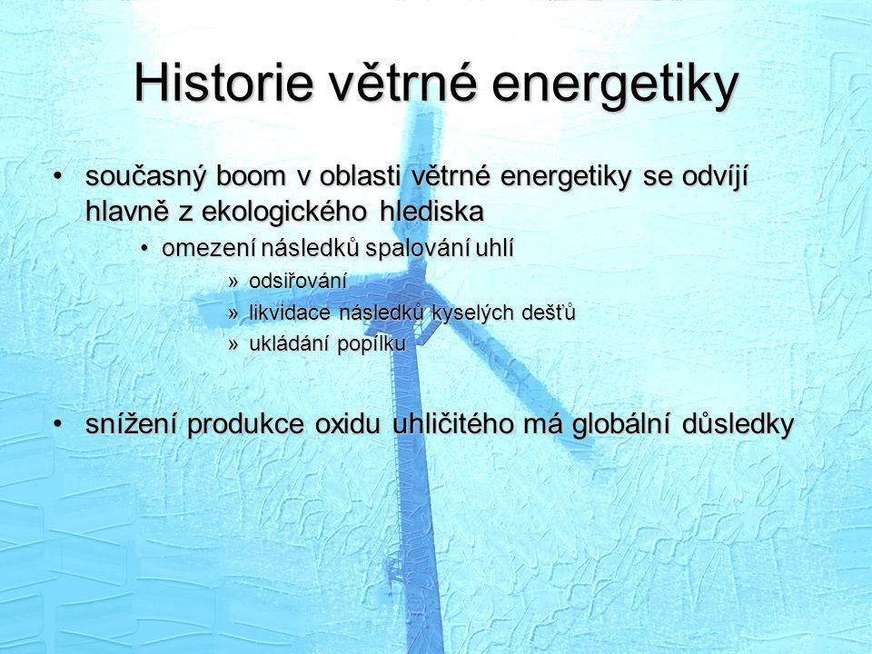 Historie větrné energetiky •současný boom v oblasti větrné energetiky se odvíjí hlavně z ekologického hlediska •omezení následků spalování uhlí »odsiř