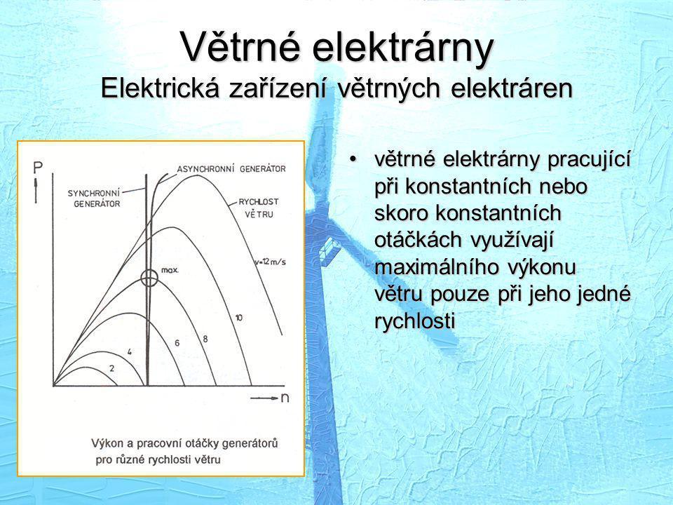 •větrné elektrárny pracující při konstantních nebo skoro konstantních otáčkách využívají maximálního výkonu větru pouze při jeho jedné rychlosti