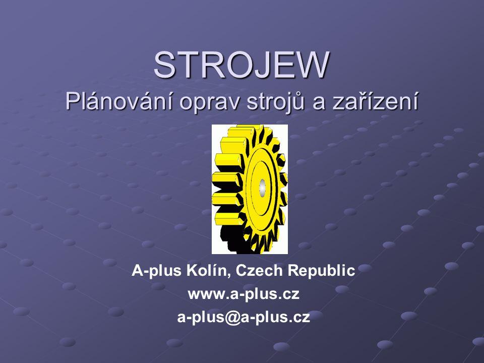 STROJEW Plánování oprav strojů a zařízení A-plus Kolín, Czech Republic www.a-plus.cz a-plus@a-plus.cz
