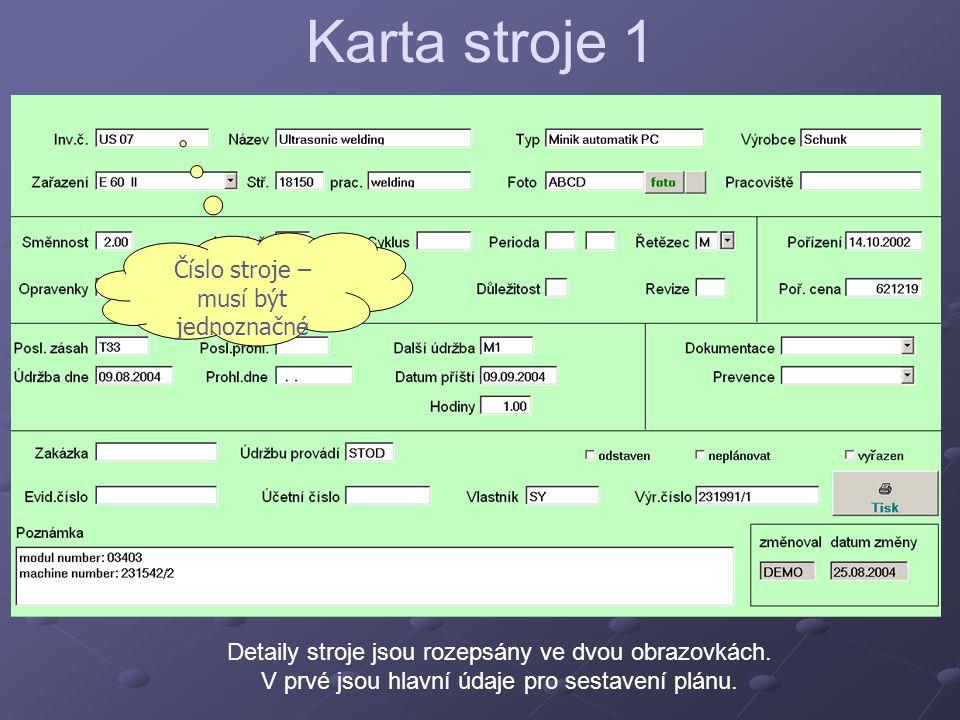 Karta stroje 1 Detaily stroje jsou rozepsány ve dvou obrazovkách. V prvé jsou hlavní údaje pro sestavení plánu. Číslo stroje – musí být jednoznačné