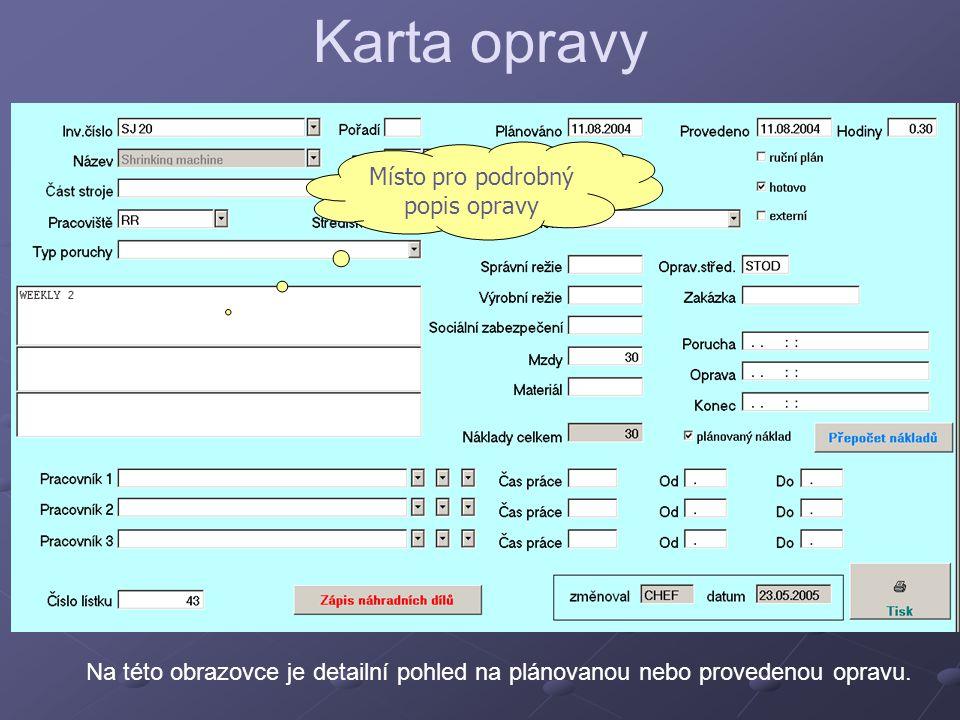 Karta opravy Na této obrazovce je detailní pohled na plánovanou nebo provedenou opravu. Místo pro podrobný popis opravy