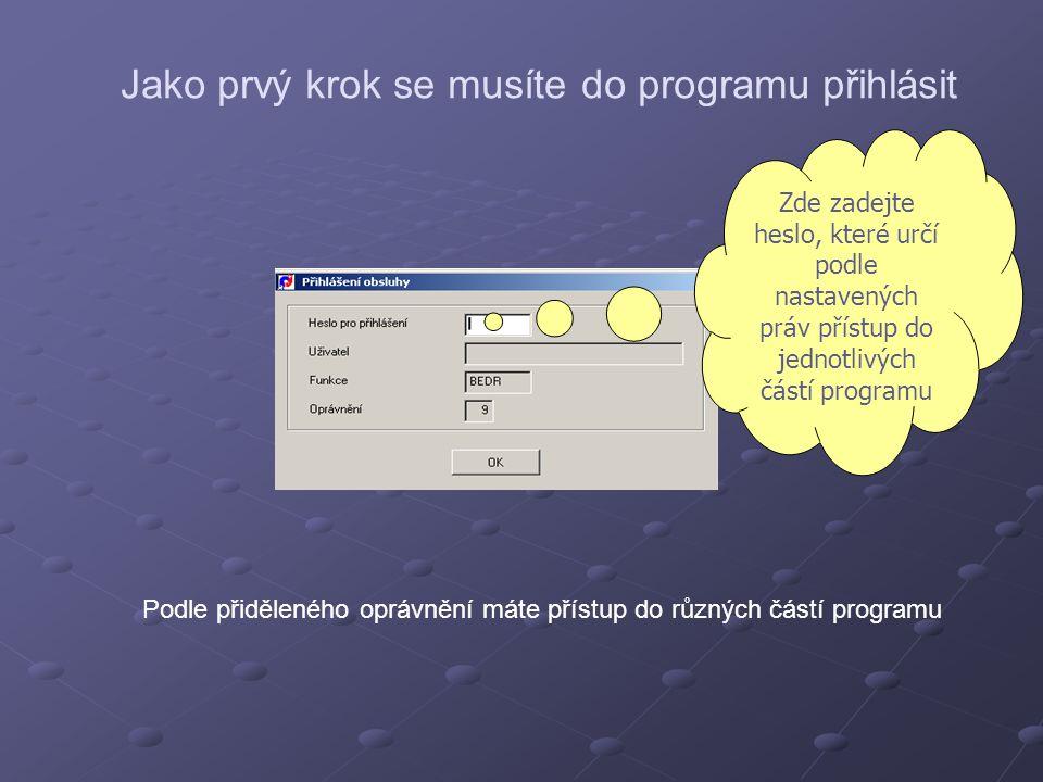 Jako prvý krok se musíte do programu přihlásit Podle přiděleného oprávnění máte přístup do různých částí programu Zde zadejte heslo, které určí podle