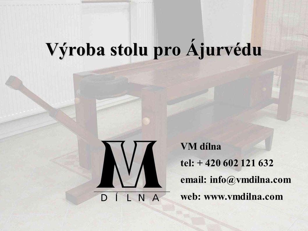 Výroba stolu pro Ájurvédu VM dílna tel: + 420 602 121 632 email: info@vmdilna.com web: www.vmdilna.com