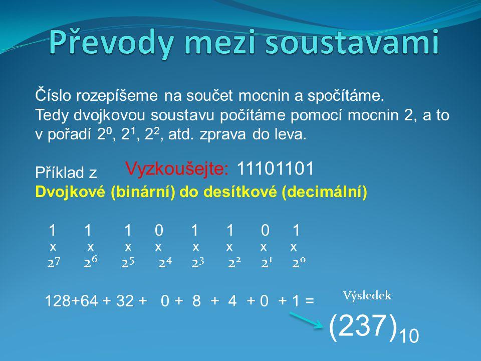 Číslo rozepíšeme na součet mocnin a spočítáme. Tedy dvojkovou soustavu počítáme pomocí mocnin 2, a to v pořadí 2 0, 2 1, 2 2, atd. zprava do leva. Pří